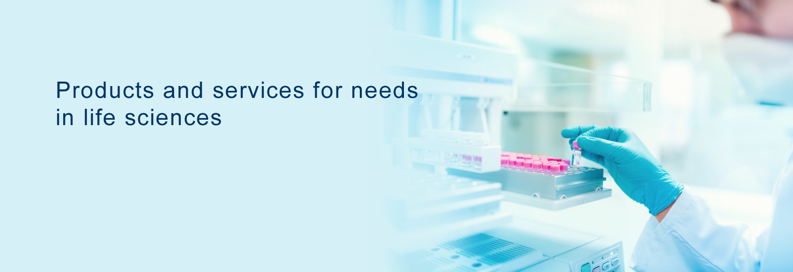 Products and services for needs in life sciences